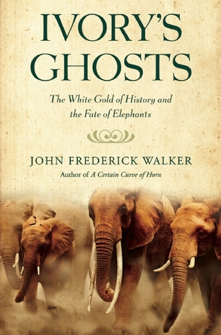 Ivory's Ghosts: The White Gold of History and the Fate of Elephants