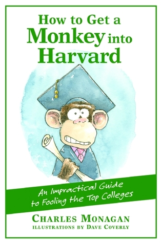 How to Get a Monkey into Harvard: An Impractical Guide to Fooling the Top Colleges