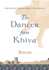 The Dancer from Khiva: One Muslim Woman's Quest for Freedom