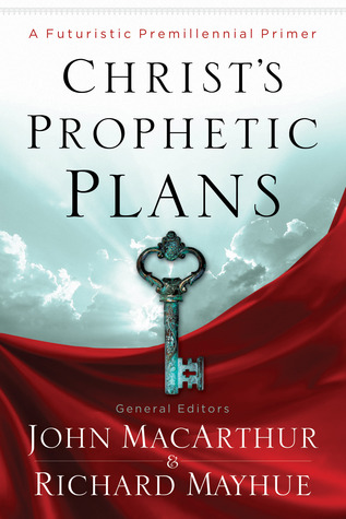 Christ's Prophetic Plans by John MacArthur