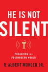 He Is Not Silent: Preaching in a Postmodern World