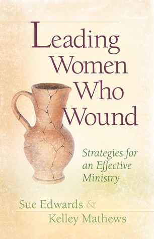 Leading Women Who Wound: Strategies for an Effective Ministry