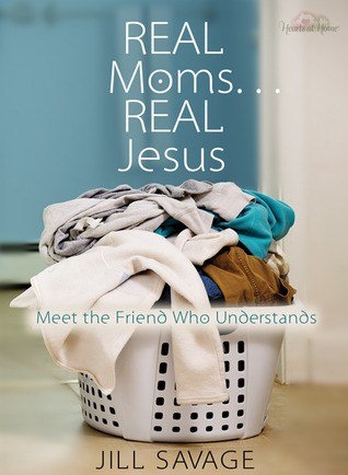 Real Moms...Real Jesus by Jill Savage