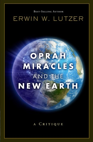 Oprah, Miracles, and the New Earth by Erwin W. Lutzer