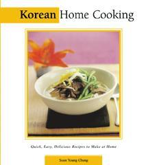 Korean Home Cooking: Quick, Easy, Delicious Recipes to Make at Home