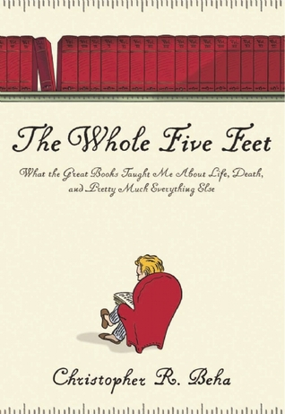 The Whole Five Feet: What the Great Books Taught Me About Life, Death, and Pretty Much Everything Else