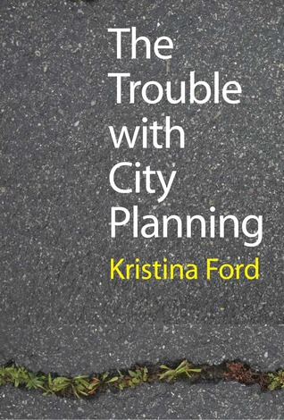 The Trouble with City Planning by Kristina Ford