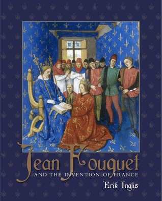 Jean Fouquet and the Invention of France: Art and Nation after the Hundred Years War