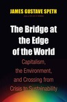 The Bridge at the Edge of the World by James Gustave Speth