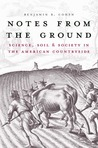Notes from the Ground: Science, Soil, and Society in the American Countryside