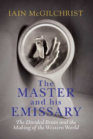 Download online for free The Master and His Emissary: The Divided Brain and the Making of the Western World by Iain McGilchrist PDF