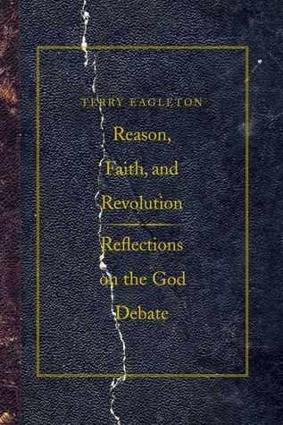 Reason, Faith, and Revolution by Terry Eagleton