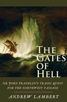 The Gates of Hell: Sir John Franklin's Tragic Quest for the North West Passage