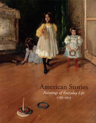 Download online American Stories: Paintings of Everyday Life, 1765-1915 RTF