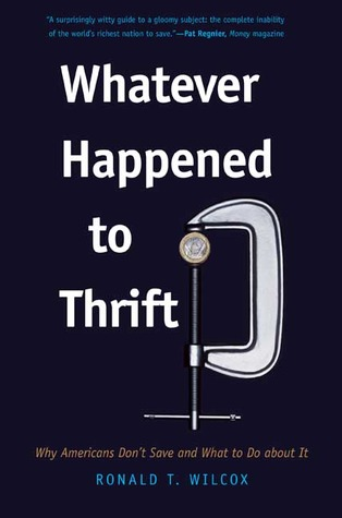 Whatever Happened to Thrift? by Ronald T. Wilcox