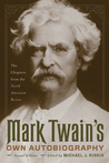 Mark Twain's Own Autobiography: The Chapters from the North American Review