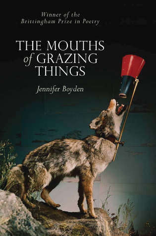 The Mouths of Grazing Things by Jennifer Boyden