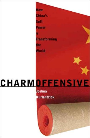 Charm Offensive: How China's Soft Power Is Transforming the World