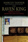 The Raven King: Matthias Corvinus and the Fate of His Lost Library