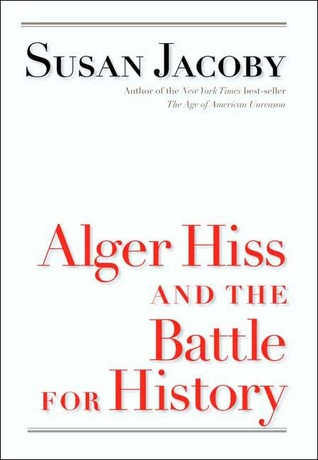 Alger Hiss and the Battle for History by Susan Jacoby