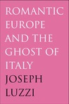 Romantic Europe and the Ghost of Italy