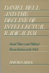 Daniel Bell and the Decline of Intellectual Radicalism: Social Theory and Political Reconciliation in the 1940's