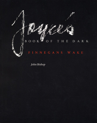 "Joyce's Book of the Dark by John ""Book of the Dark"" Bishop"
