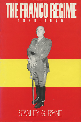 The Franco Regime, 1936-1975 by Stanley G. Payne