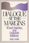Dialogue at the Margins: Whorf, Bakhtin, and Linguistic Relativity