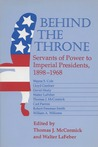Behind the Throne: Servants of Power to Imperial Presidents, 1898-1968