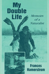 My Double Life: Memoirs of a Naturalist