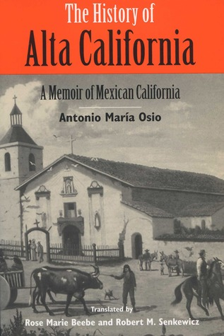 History of Alta California by Antonio Maria Osio