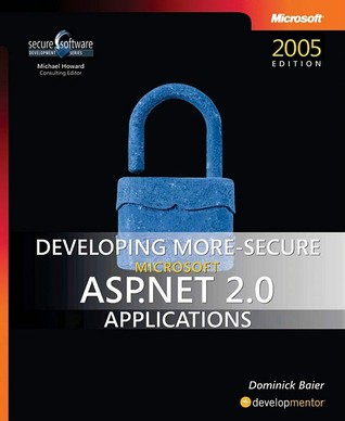 Developing More-Secure Microsoft® ASP.NET 2.0 Applications by Dominick Baier