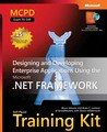 MCPD Self-Paced Training Kit (Exam 70-549): Designing and Developing Enterprise Applications Using the Microsoft® .NET Framework: Designing and Developing Enterprise Applications Using the Microsoft .Net Framework
