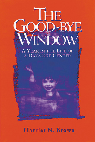The good bye window a year in the life of a day care for Window quotes goodreads