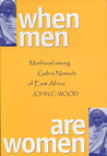 When Men Are Women: Manhood Among The Gabra Nomads Of East Africa
