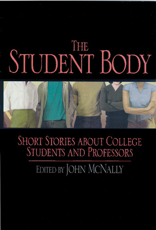 Student Body: Short Stories About College Students And Professors