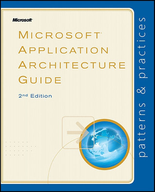 Microsoft® Application Architecture Guide by Microsoft Patterns & Practi...