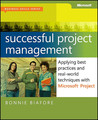 Successful Project Management: Applying Best Practices and Real-World Techniques with Microsoft® Project: Applying Best Practices, Proven Methods, and Real-World Techniques with Microsoft® Project