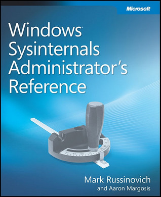 Windows® Sysinternals Administrator's Reference by Mark Russinovich
