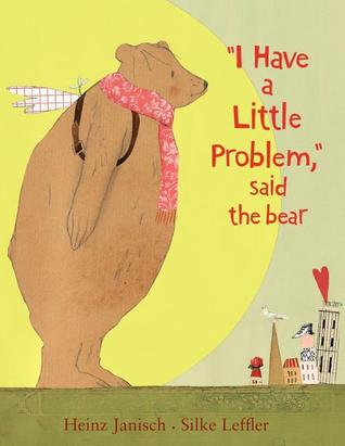 I Have a Little Problem, said the bear by Heinz Janisch