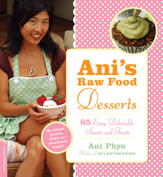 Ani's Raw Food Desserts by Ani Phyo