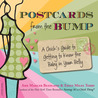 Postcards from the Bump: A Chick's Guide to Getting to Know the Baby in Your Belly