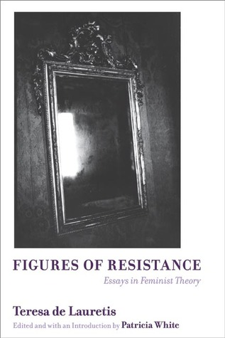 Figures of Resistance: Essays in Feminist Theory