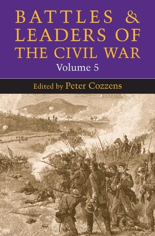 Battles and Leaders of the Civil War, Volume 5 by Peter Cozzens
