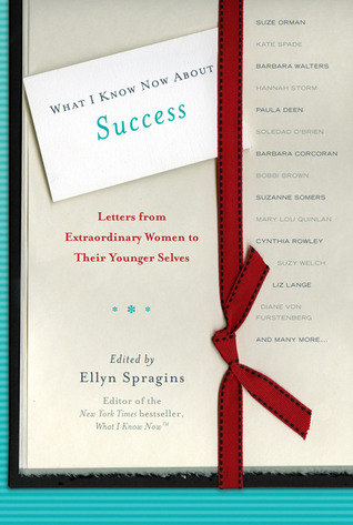 What I Know Now About Success by Ellyn Spragins