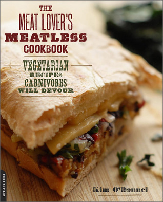 The Meat Lover's Meatless Cookbook by Kim O'Donnel