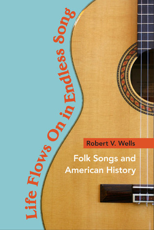 Life Flows On in Endless Song by Robert V. Wells