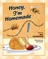 Honey, I'm Homemade: Sweet Treats from the Beehive across the Centuries and around the World
