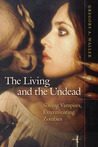 The Living and the Undead: Slaying Vampires, Exterminating Zombies